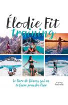 Elodie fit - le livre de fitness qui va te faire prendre l-air