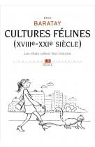 Cultures felines (xviiie-xxie siecle). les chats creent leur histoire