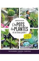 Des pots, des plantes et un beau jardin!