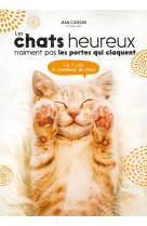 Les chats heureux n-aiment pas les portes qui claquent... - les 5 cles du bonheur du chat