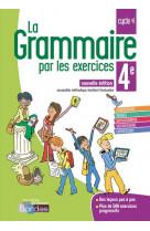 La grammaire par les exercices 4e 2018 cahier de l-eleve