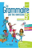 La grammaire par les exercices 5e 2021 cahier de l-eleve