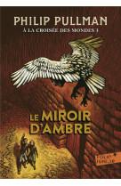 A la croisee des mondes 3 - le miroir d-ambre