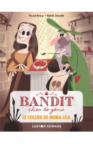 Bandit, chien de genie t2 - le collier de mona lisa