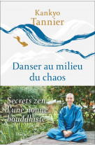 Danser au milieu du chaos - secrets zen d-une nonne bouddhiste