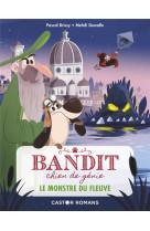 Bandit, chien de genie t1 - le monstre du fleuve