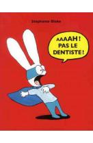 Aaaah pas le dentiste