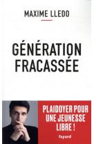 Generation fracassee - plaidoyer pour une jeunesse libre !