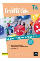 Cahier de francais tle bac pro, le jeu : futilite, necessite - ed. 2021 -livre eleve