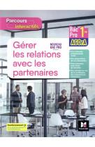 Parcours interactifs - gerer les relations avec les partenaires - 1re bac pro agora - ed. 2021