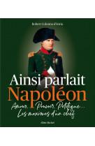 Ainsi parlait napoleon - amour, pouvoir, politique... les maximes d-un chef