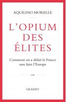 L-opium des elites - comment on a defait la france sans faire l-europe