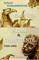 Empires entre islam et chretiente - 1500-1800
