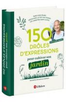 150 expressions pour cultiver son jardin