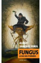 Fungus - le roi des pyrenees