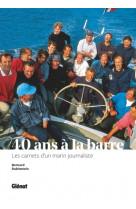 40 ans a la barre - de tabarly a l-hermione, les carnets d-un marin reporter