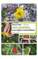 Decouvrir et utiliser nos plantes sauvages comestibles