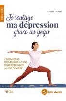 Je soulage ma depression avec le yoga - 3 sequences accessibles a tous pour retrouver la joie de viv