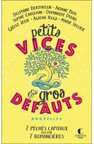 Petits vices et gros defauts - 7 peches capitaux vus par 7 romancieres