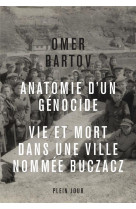 Anatomie d-un genocide. vie et mort dans une ville appelee buczacz -
