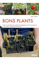 Bons plants - faire soi-meme ses plants de legumes et d-aromatiques