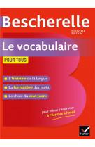 Bescherelle le vocabulaire pour tous - ouvrage de reference sur le lexique francais