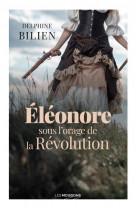 Eleonore, sous l-orage de la revolution