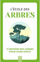 L-ecole des arbres - s-inspirer des arbres pour vivre mieux