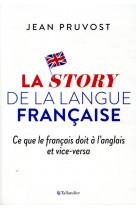 La story de la langue francaise - ce que le francais doit a l-anglais et vice versa