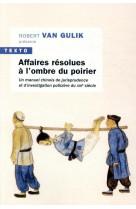 Affaires resolues a l-ombre du poirier - un manuel chinois de jurisprudence et d-investigation polic