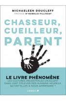 Chasseur, cueilleur, parent - l art oublie des cultures ancestrales :  comment elever de petits etre