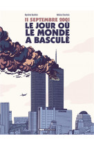 11 septembre, le jour ou le monde a bascule