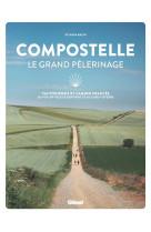 Compostelle le grand pelerinage - via podiensis et camino frances: du puy-en-velay a santiago et au