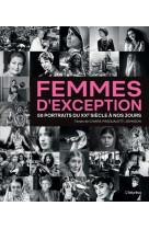 Femmes d-exception. 50 portraits du xxeme siecle a nos jours