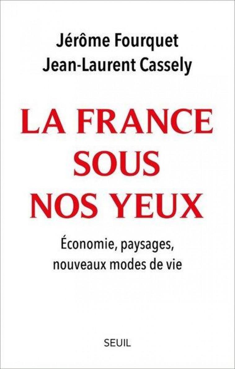 LA FRANCE SOUS NOS YEUX : ECONOMIE, PAYSAGES, NOUVEAUX MODES DE VIE - FOURQUET, JEROME  - SEUIL