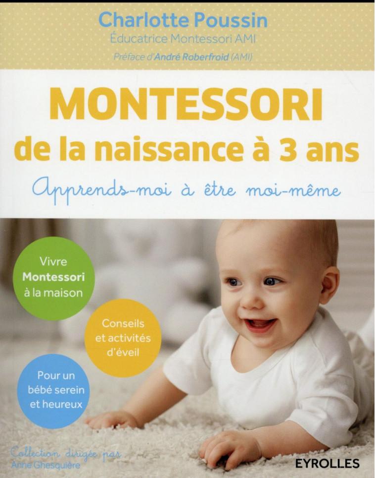 MONTESSORI  -  DE LA NAISSANCE A 3 ANS  -  APPRENDS-MOI A ETRE MOI-MEME - POUSSIN, CHARLOTTE - Eyrolles